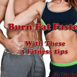 Fitness Tips – 3 Ways to Fight Fat Faster!