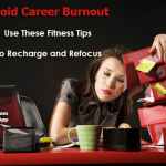 Avoid Career Burnout and Recharge Your Body With These 4 Fitness Tips
