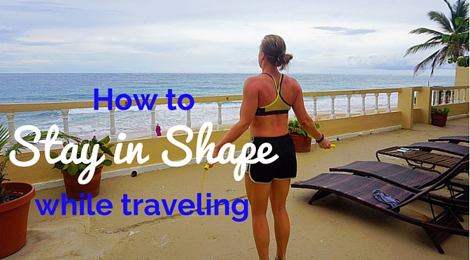 8 Tips to Stay in Shape while Traveling