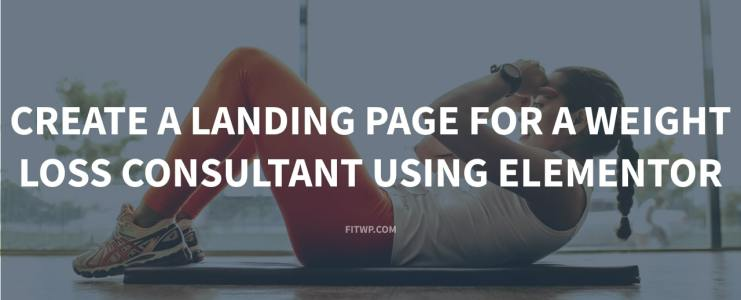 Create a Landing Page for a Weight Loss Consultant Using Elementor
