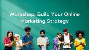Workshop to build your online marketing strategy