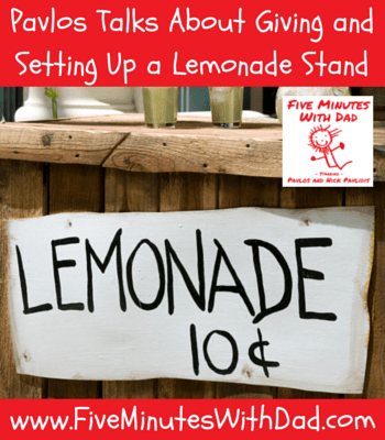 Five Minutes With Dad - Pavlos Talks About Giving and Setting Up a Lemonade Stand
