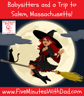 Babysitters and a Trip to Salem, Massachusetts!