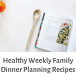 Healthy Weekly Family Dinner Plans and Recipes/ FivePlates.com
