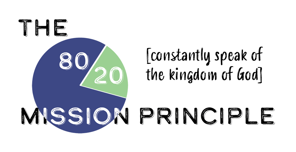 The 80/20 Mission Principle: Constantly Speak of the Kingdom of God