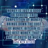 Money is just a good or service. Free competition for money brings down the cost of money. Bitcoin is the best money. That's why it costs so much.