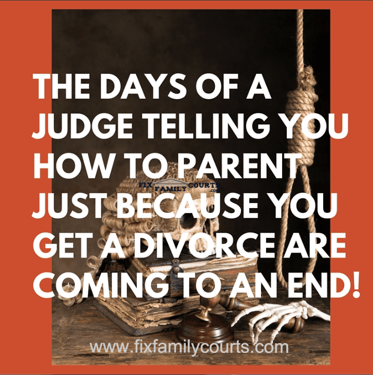 The Days of a Judge Telling You How to Parent Just Because You Get a Divorce are Coming to an End!