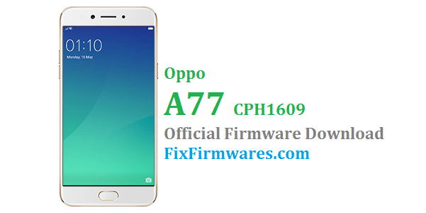 Oppo A77 (CPH1609) Stock Rom - Oppo Firmware Download