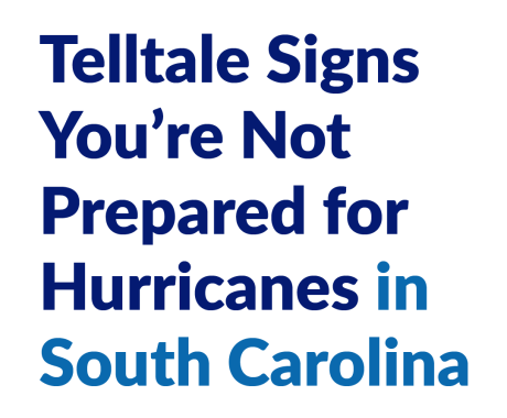 Telltale Signs You're Not Prepared for Hurricanes in South Carolina