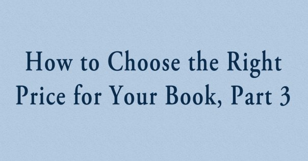 How to Choose the Right Price for Your Book, Part 3