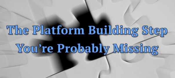 The Platform Building Step You're Probably Missing