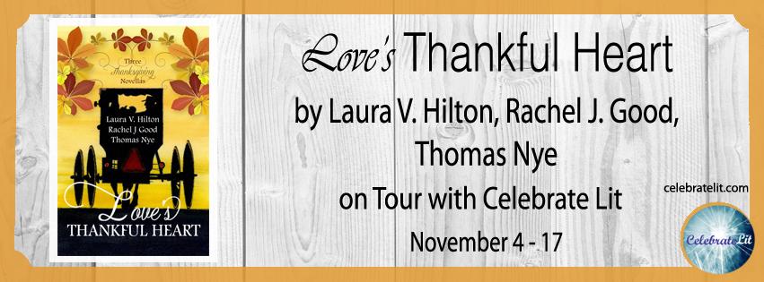 SPOTLIGHT: Love's Thankful Heart by Laura V. Hilton, Rachel J. Good, and Thomas Nye