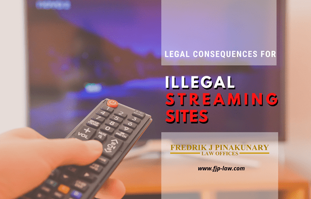 Legal Consequences for Illegal Streaming Sites