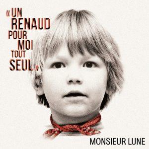 Monsieur Lune - Un Renaud pour moi tout seul - PILS : Par Ici Les Sorties - Album du 23 juin 2017