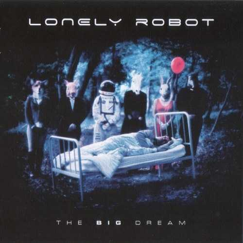 Lonely Robot - The Big Dream (2017 FLAC)