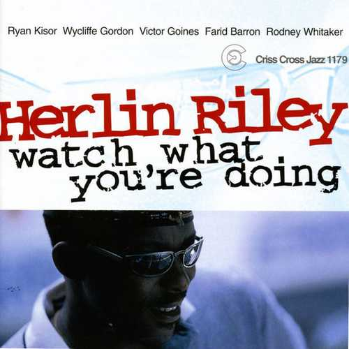 Herlin Riley - Watch What You Re Doing (2009 FLAC)