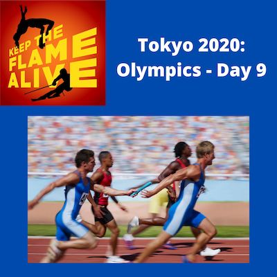 Keep the Flame Alive podcast logo; Tokyo 2020: Olympics - Day 9; relay racers