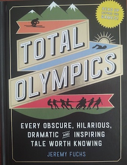 """Cover of the book """"Total Olympics: Every Obscure, Hilarious, Dramatic and Inspiring Tale Worth Knowing"""" by Jeremy Fuchs"""
