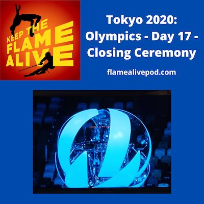 Keep the Flame Alive logo; Tokyo 2020: Olympics - Day 17 - Closing Ceremony - flamealivepod.com - picture of the Tokyo 2020 Olympic cauldron closing and extinguishing the flame.