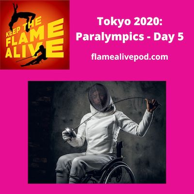 Keep the Flame Alive logo; Tokyo 2020: Paralympics - Day 5; flamealivepod.com; picture of wheelchair fencer