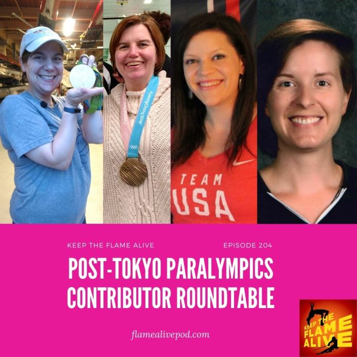 Episode 204-Post Tokyo Paralympics Contributor Roundtable; flamealivepod.com; Keep the Flame Alive logo; pictures of Alison, Jill, Superfan Sarah and Book Club Claire