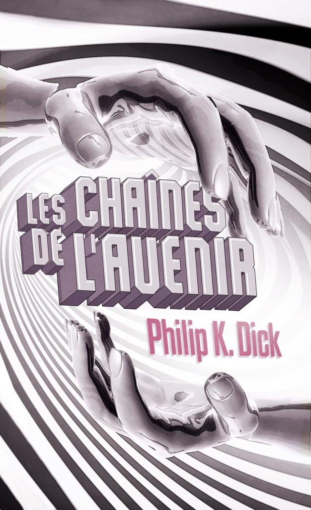 Les chaînes de l'avenir Philip K. Dick