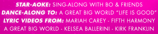 "Star-Aoke: Sing-Along with Bo & Friends Dance-Along to: A Great Big World "" Life is Good"" Lyric Videos From: Mariah Carey - Fifth Harmony A Great Big World - Kelsea Ballerini - Kirk Franklin"