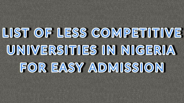 LESS COMPETITIVE UNIVERSITIES IN NIGERIA FOR EASY ADMISSION 2019_2020