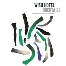 41. Ducktails – The Flower Lane / Wish Hotel [Domino]