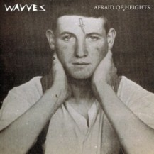 88. Wavves – Afraid of Heights [Mom & Pop]