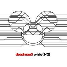 75. deadmau5 - while (1<2)