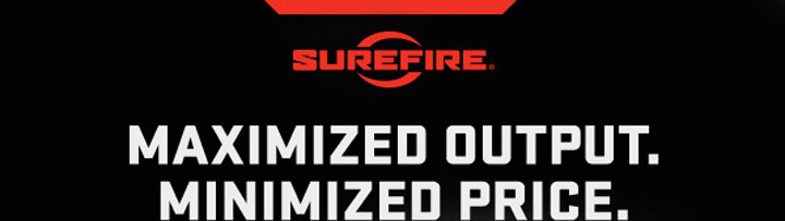 SureFire Maximized Output Minimized Price