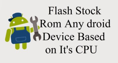 Flash Stock Rom Any Android Device Based on It's CPU
