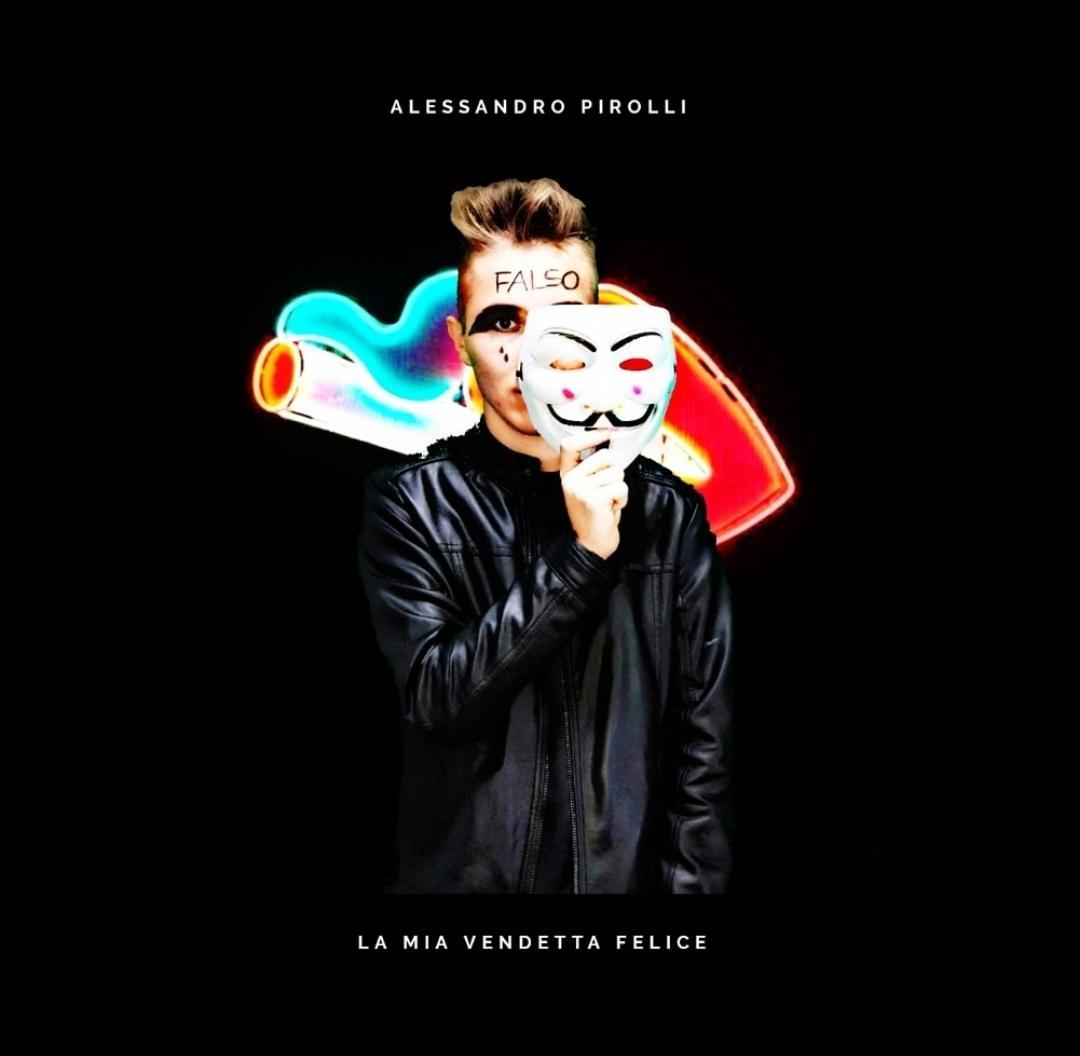 """Alessandro Pirolli e Produzioni Why Not presentano il brano """"La mia vendetta felice"""""""