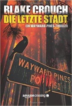 Crouch, Blake – Wayward Pines 03 – Die letzte Stadt