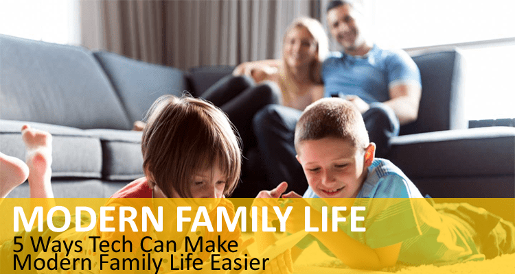 Tech Can Make Modern Family Life Easier