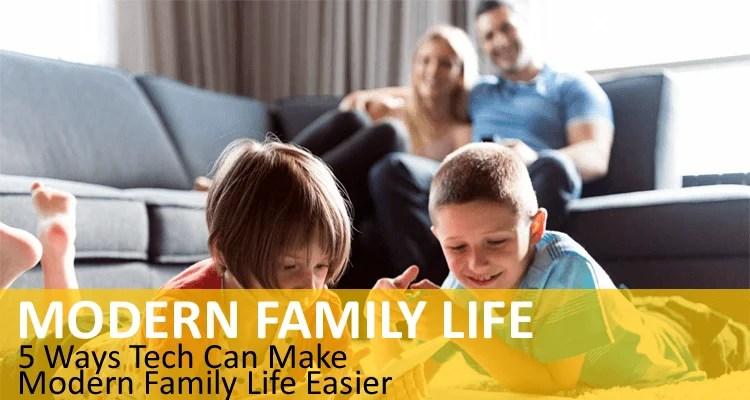 Tech Can Make Modern Family Life Easier