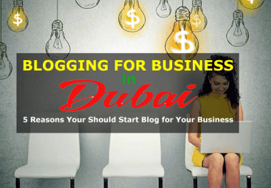 Blogging for Business in Dubai: 5 Reasons to Must Start Blogging for Your Business