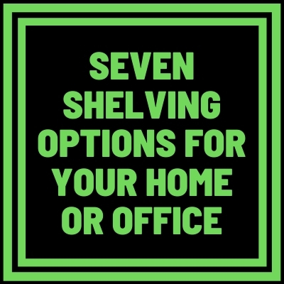 Seven Shelving Options For Your Home or Office