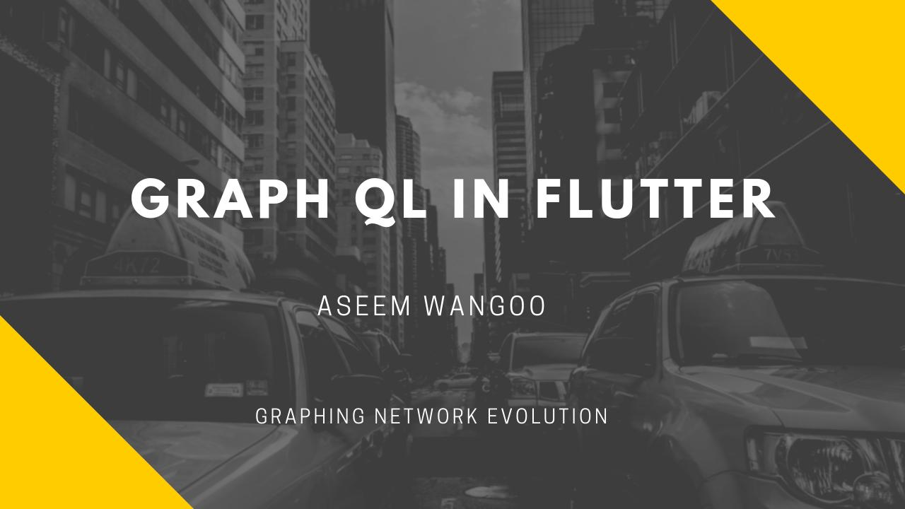 Graph QL and Flutter - Flutter - Graph QL in Flutter- Aseem