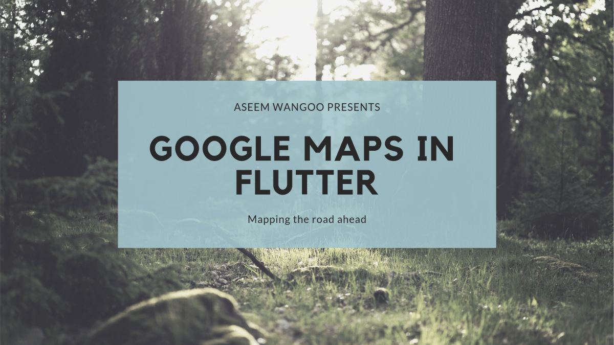 Flutter and Google Maps… - Flutter - Aseem Wangoo - Google Maps
