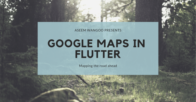 Flutter and Google Maps…