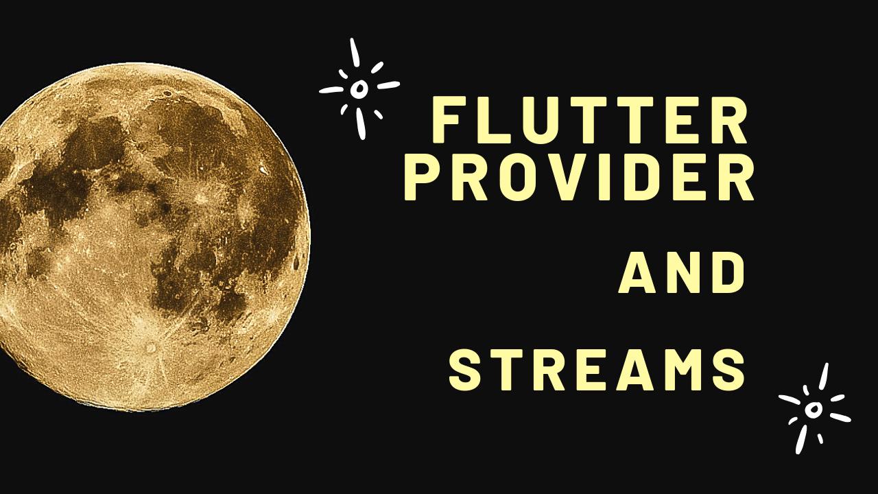 Flutter Provider and Streams - Flutter - StreamProvider