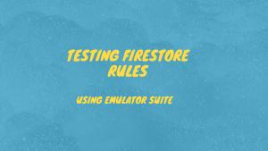 Testing firestore rules