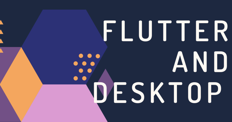 Flutter and Desktop