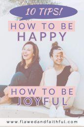 Flawed & Faithful - A Faith and Lifestyle Blog. 10 Tips on How to be happy | How to be joyful.