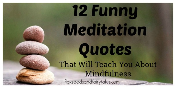 The best funny meditation quotes and mindfulness humor from the greatest meditation teachers