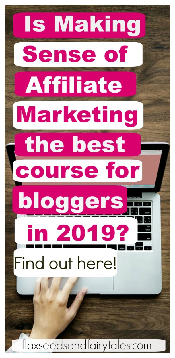 Is Making Sense of Affiliate Marketing really the best course for bloggers in 2019? Find out how to make money and passive income with affiliate marketing even as a beginner! #affiliatemarketing #startablog #makemoneyblogging
