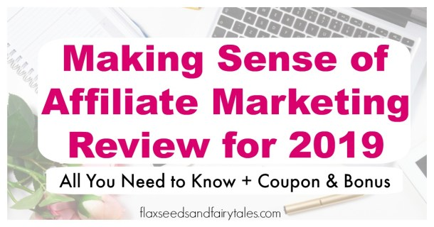 Making Sense of Affiliate Marketing is the best affiliate marketing course for 2019! Read my Making Sense of Affiliate Marketing review to find out if the course is right for you!