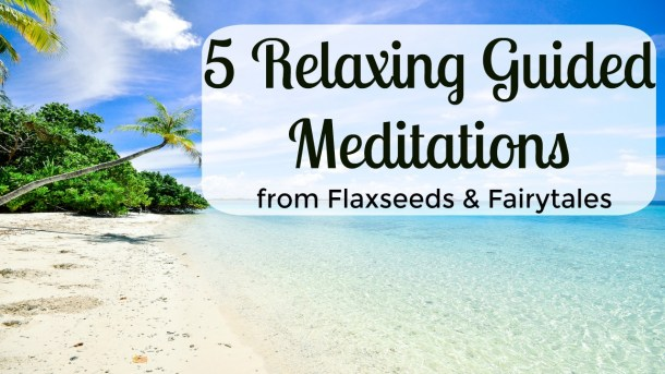 "This image features a beach scene with blue sky, palm trees, aqua water, and white sand. The text reads ""5 Relaxing Guided Meditations from Flaxseeds & Fairytales"" in black letters on a white overlay"